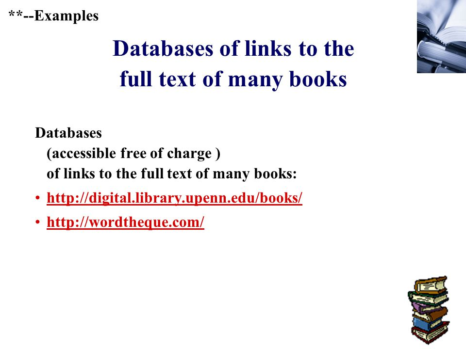 380 Databases of links to the full text of many books Databases (accessible free of charge ) of links to the full text of many books: http://digital.library.upenn.edu/books/ http://wordtheque.com/ **--Examples
