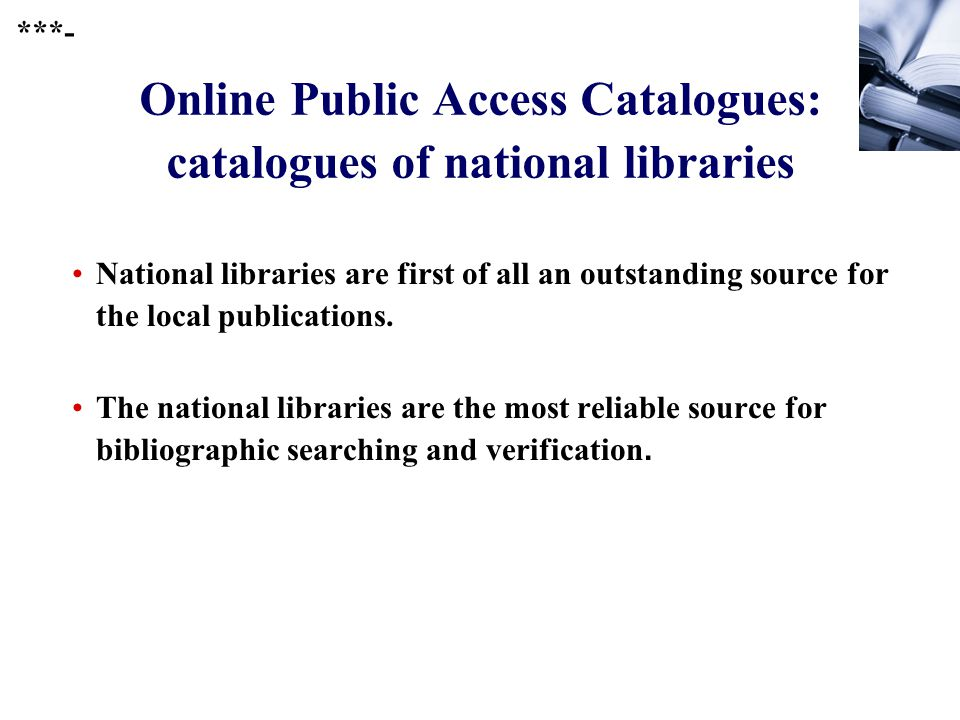 389 Online Public Access Catalogues: catalogues of national libraries National libraries are first of all an outstanding source for the local publications.