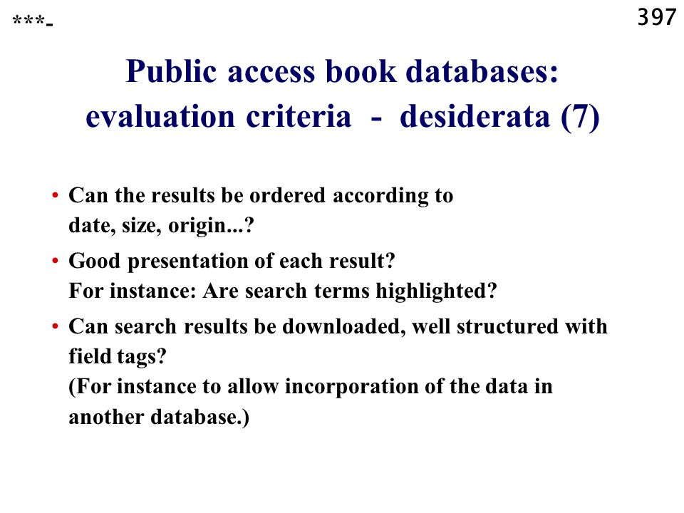 397 Public access book databases: evaluation criteria - desiderata (7) Can the results be ordered according to date, size, origin....