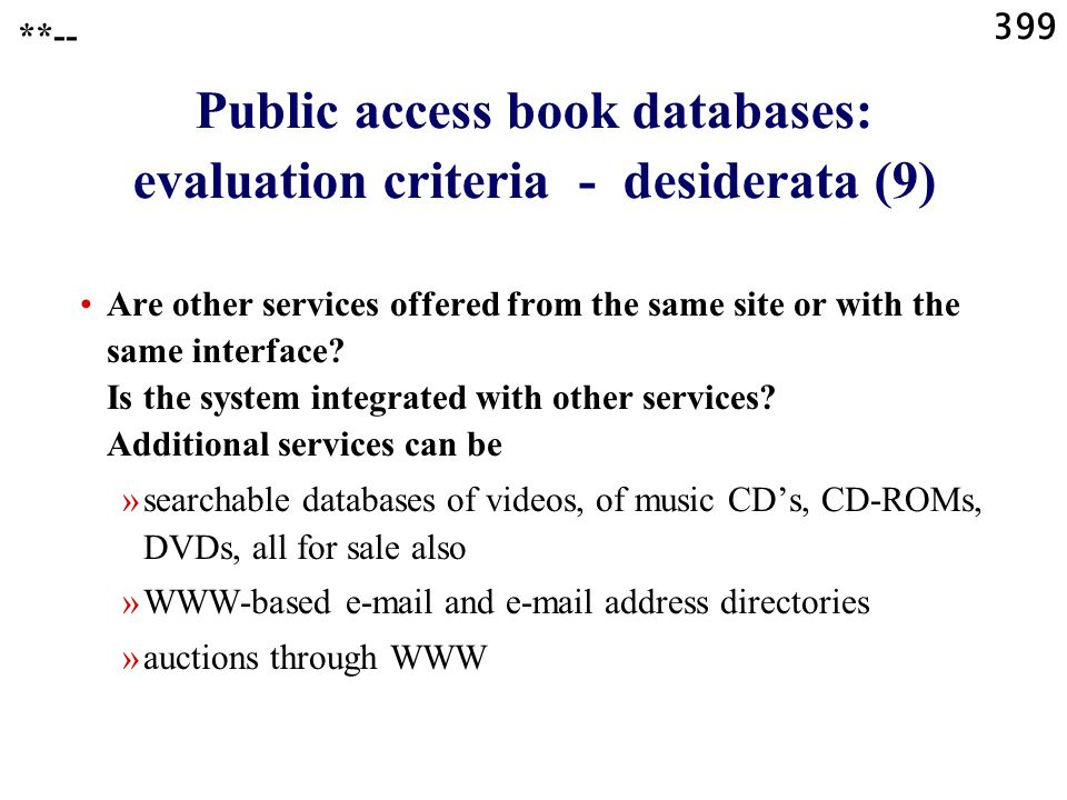 399 Public access book databases: evaluation criteria - desiderata (9) Are other services offered from the same site or with the same interface.