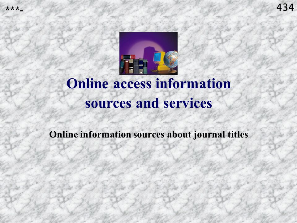 434 Online access information sources and services Online information sources about journal titles ***-