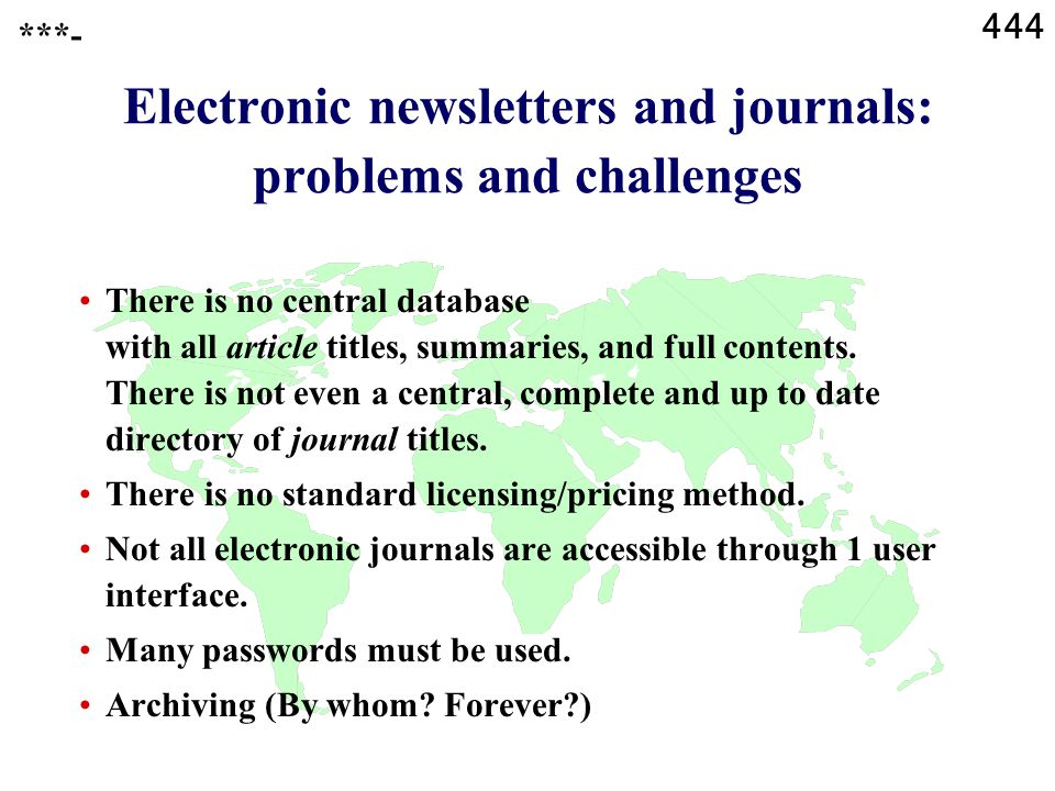 444 ***- Electronic newsletters and journals: problems and challenges There is no central database with all article titles, summaries, and full contents.