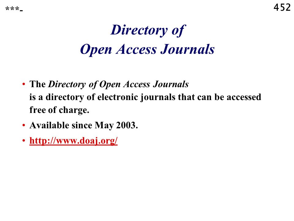 452 Directory of Open Access Journals The Directory of Open Access Journals is a directory of electronic journals that can be accessed free of charge.