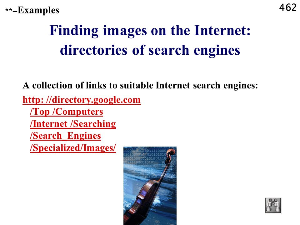462 **-- Examples Finding images on the Internet: directories of search engines A collection of links to suitable Internet search engines: http: //directory.google.com /Top /Computers /Internet /Searching /Search_Engines /Specialized/Images/
