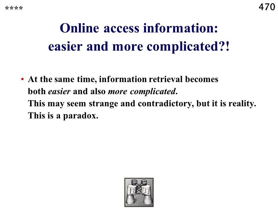 470 Online access information: easier and more complicated .