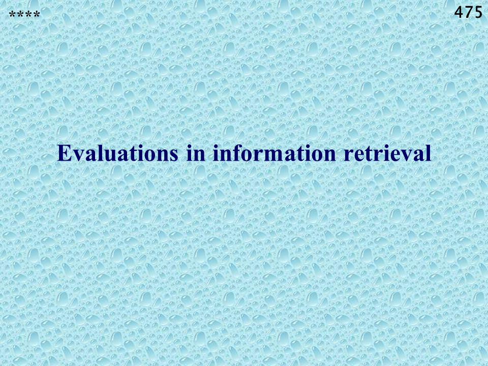 475 Evaluations in information retrieval ****