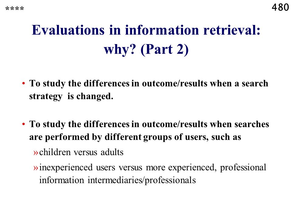 480 Evaluations in information retrieval: why.