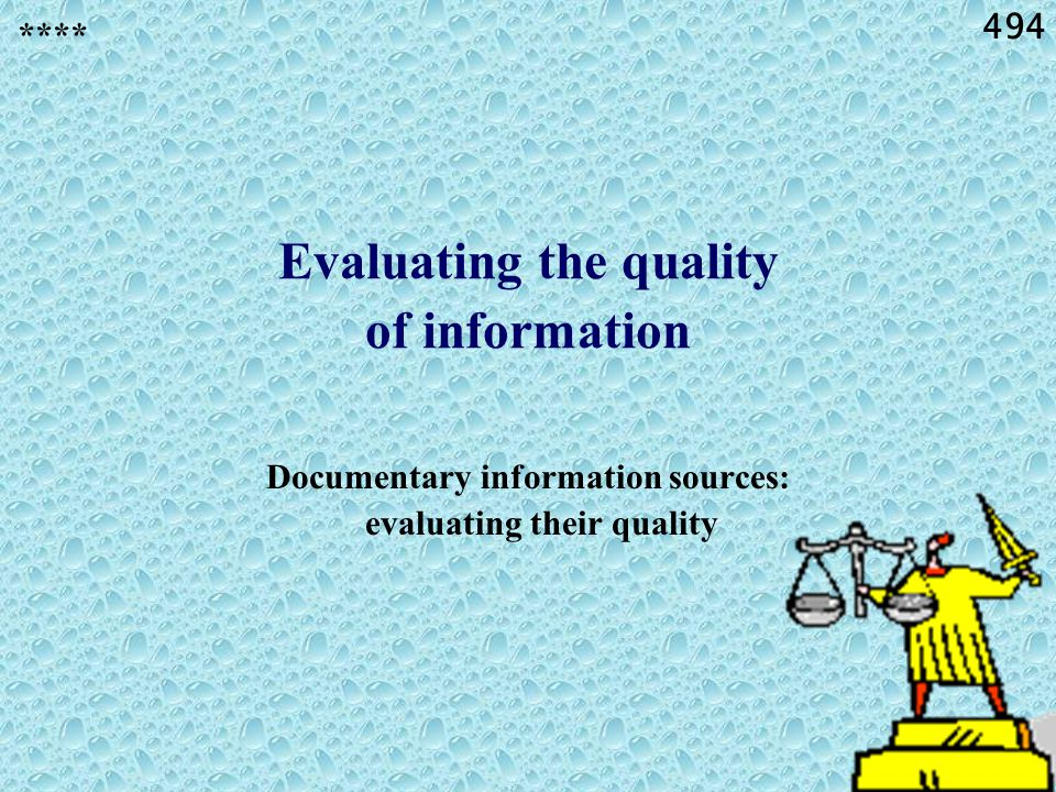 494 Evaluating the quality of information Documentary information sources: evaluating their quality ****