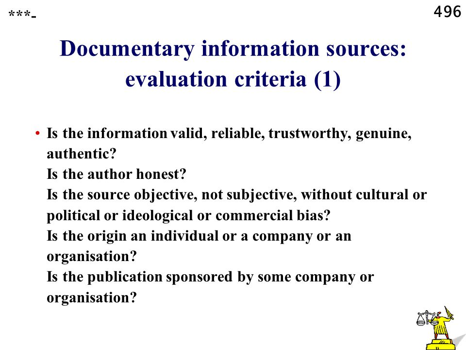 496 Documentary information sources: evaluation criteria (1) Is the information valid, reliable, trustworthy, genuine, authentic.
