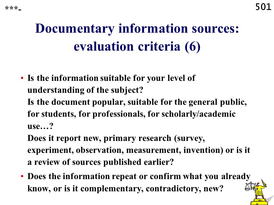 501 Documentary information sources: evaluation criteria (6) Is the information suitable for your level of understanding of the subject.