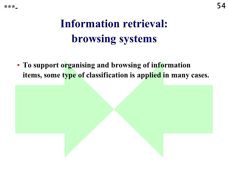 54 Information retrieval: browsing systems To support organising and browsing of information items, some type of classification is applied in many cases.
