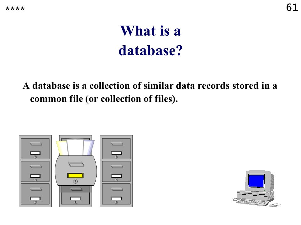61 What is a database.