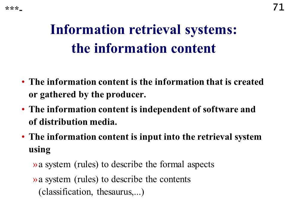 71 Information retrieval systems: the information content The information content is the information that is created or gathered by the producer.