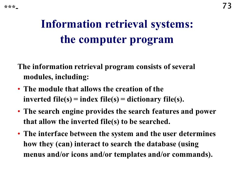 73 Information retrieval systems: the computer program The information retrieval program consists of several modules, including: The module that allows the creation of the inverted file(s) = index file(s) = dictionary file(s).