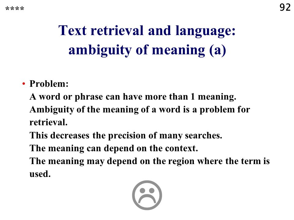 92 Text retrieval and language: ambiguity of meaning (a) Problem: A word or phrase can have more than 1 meaning.