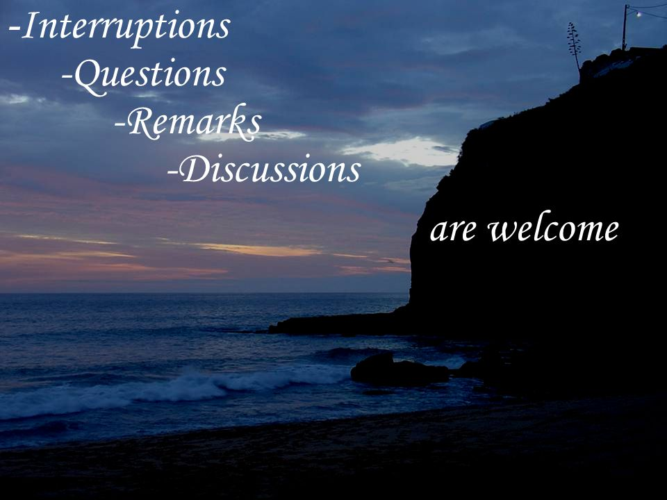 10 -Interruptions -Questions -Remarks -Discussions are welcome