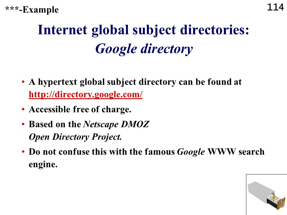 114 Internet global subject directories: Google directory A hypertext global subject directory can be found at http://directory.google.com/ http://directory.google.com/ Accessible free of charge.