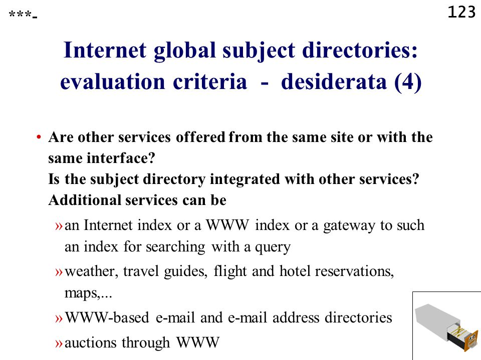 123 Internet global subject directories: evaluation criteria - desiderata (4) Are other services offered from the same site or with the same interface.