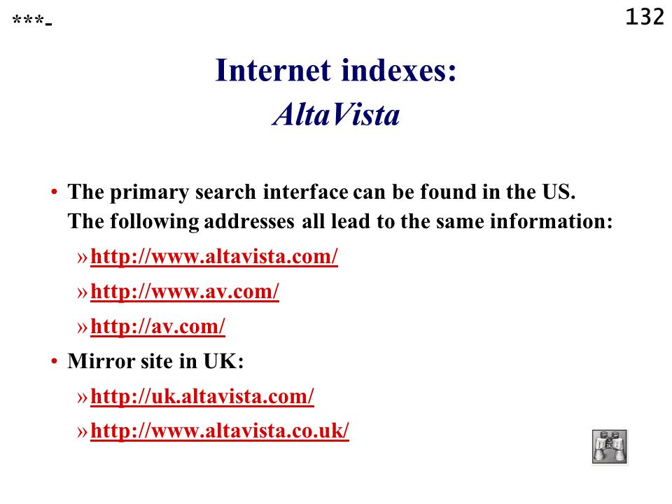 132 Internet indexes: AltaVista ***- The primary search interface can be found in the US.