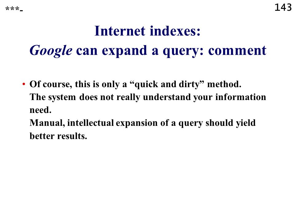 143 Internet indexes: Google can expand a query: comment ***- Of course, this is only a quick and dirty method.