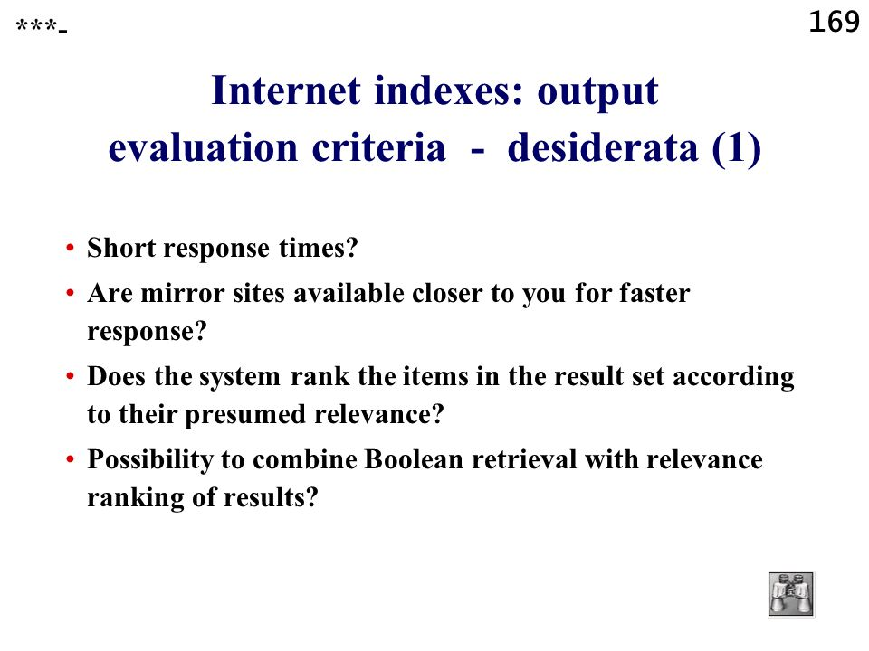 169 Internet indexes: output evaluation criteria - desiderata (1) Short response times.
