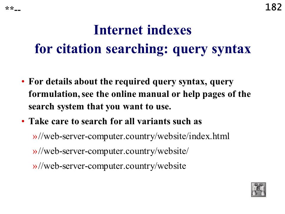 182 Internet indexes for citation searching: query syntax For details about the required query syntax, query formulation, see the online manual or help pages of the search system that you want to use.