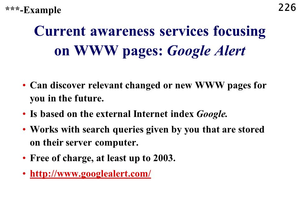 226 Current awareness services focusing on WWW pages: Google Alert Can discover relevant changed or new WWW pages for you in the future.