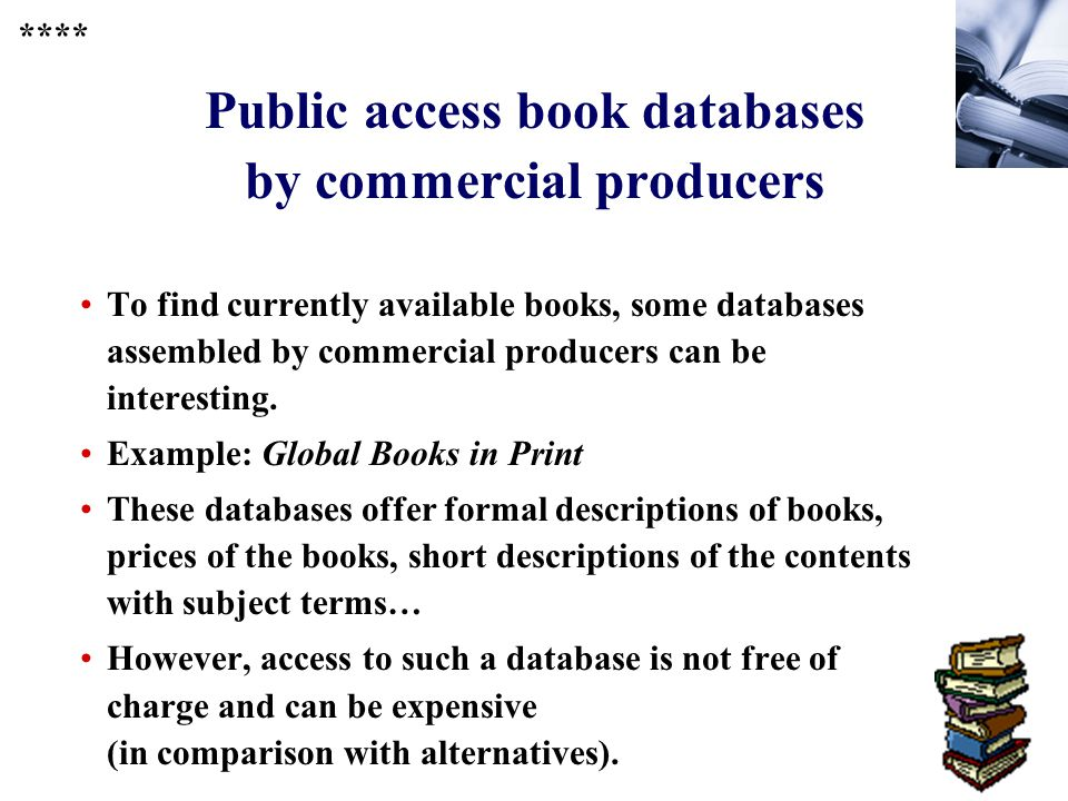 233 Public access book databases by commercial producers To find currently available books, some databases assembled by commercial producers can be interesting.