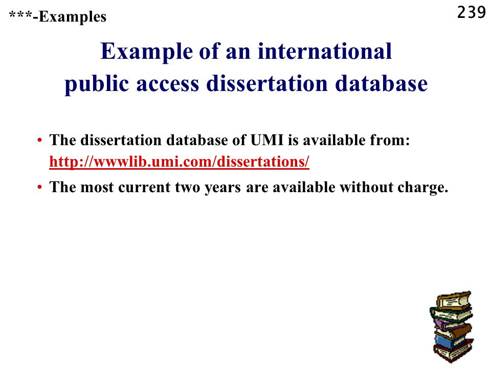 239 Example of an international public access dissertation database The dissertation database of UMI is available from: http://wwwlib.umi.com/dissertations/ http://wwwlib.umi.com/dissertations/ The most current two years are available without charge.