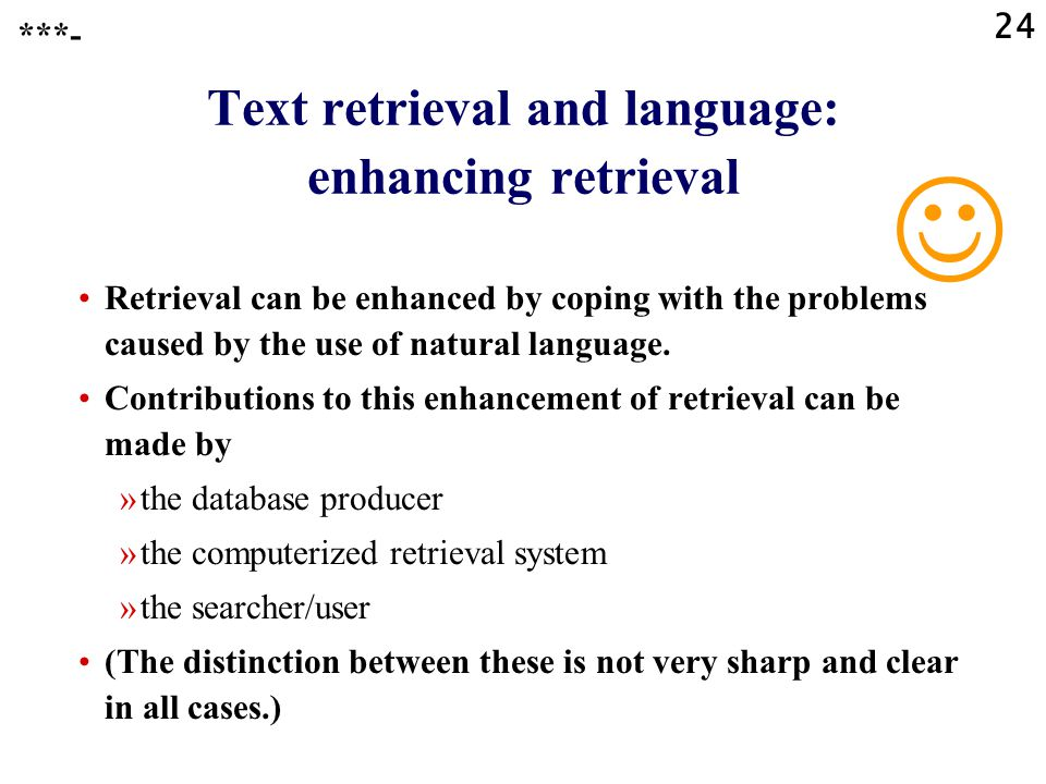 24 Text retrieval and language: enhancing retrieval Retrieval can be enhanced by coping with the problems caused by the use of natural language.