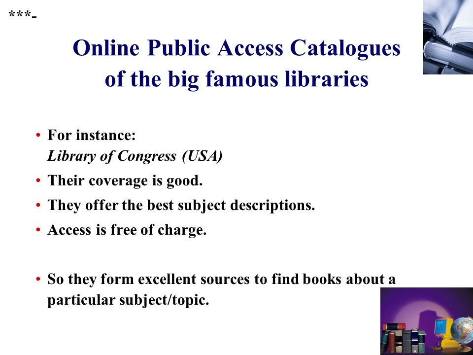 243 Online Public Access Catalogues of the big famous libraries For instance: Library of Congress (USA) Their coverage is good.