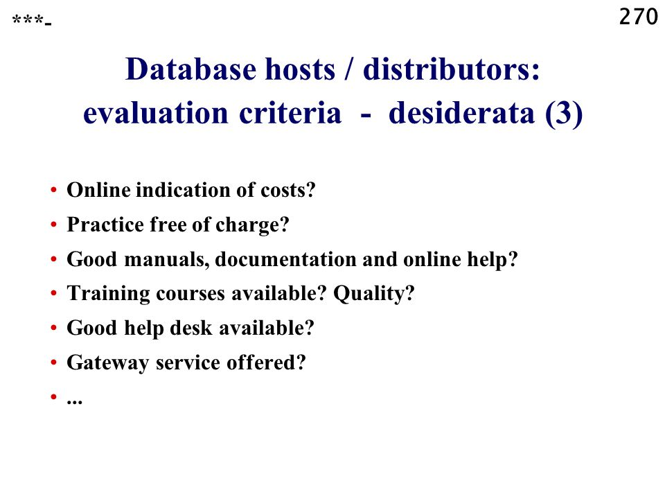 270 Database hosts / distributors: evaluation criteria - desiderata (3) Online indication of costs.