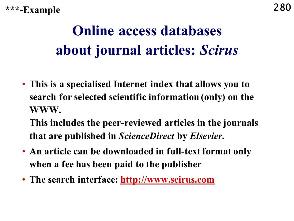 280 Online access databases about journal articles: Scirus This is a specialised Internet index that allows you to search for selected scientific information (only) on the WWW.