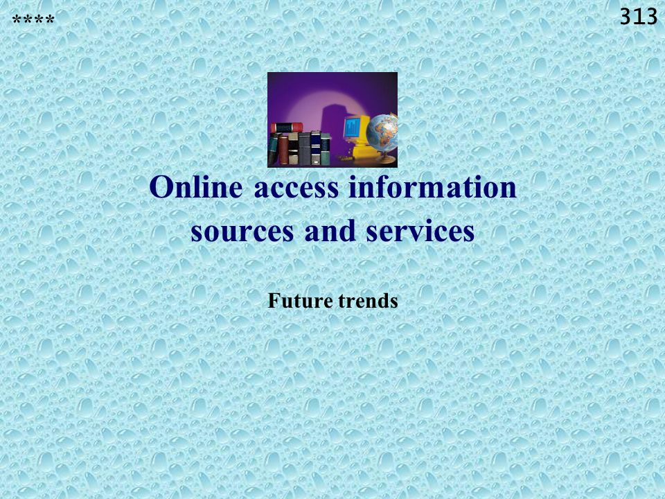 313 Online access information sources and services Future trends ****