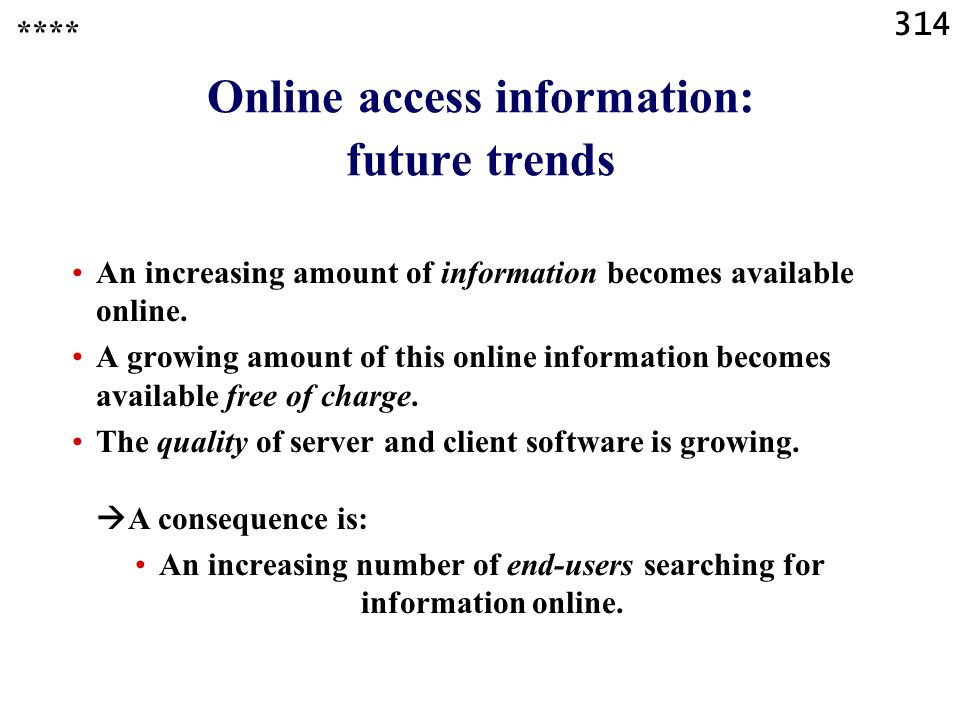 314 Online access information: future trends An increasing amount of information becomes available online.