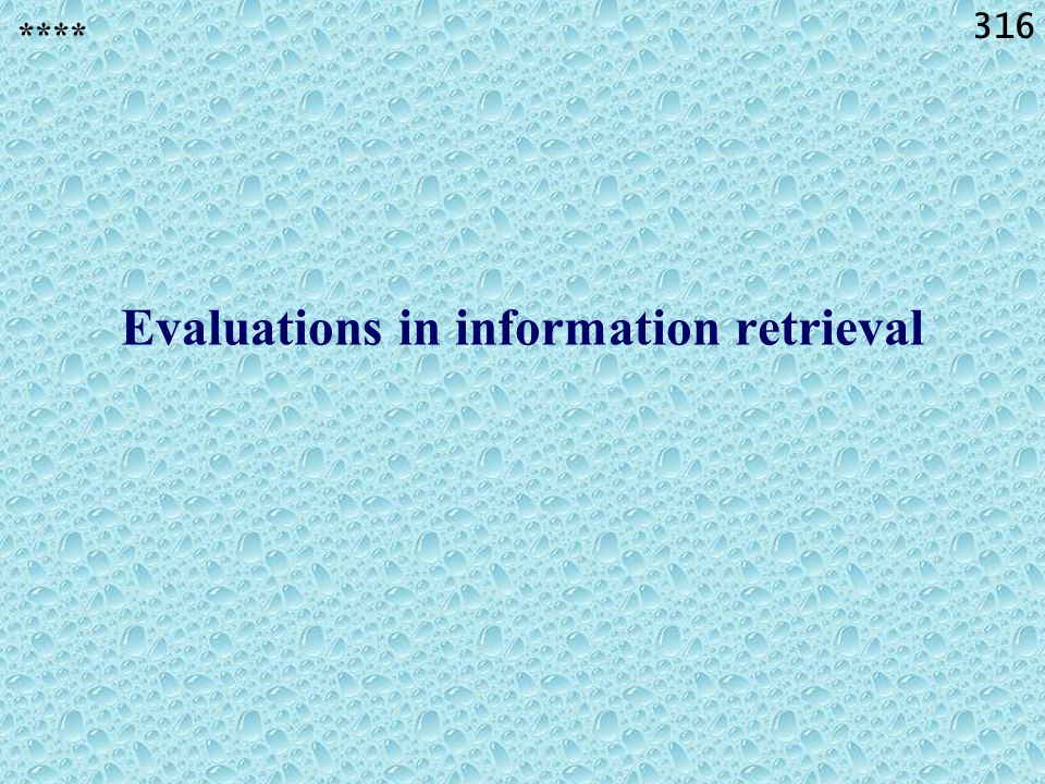316 Evaluations in information retrieval ****