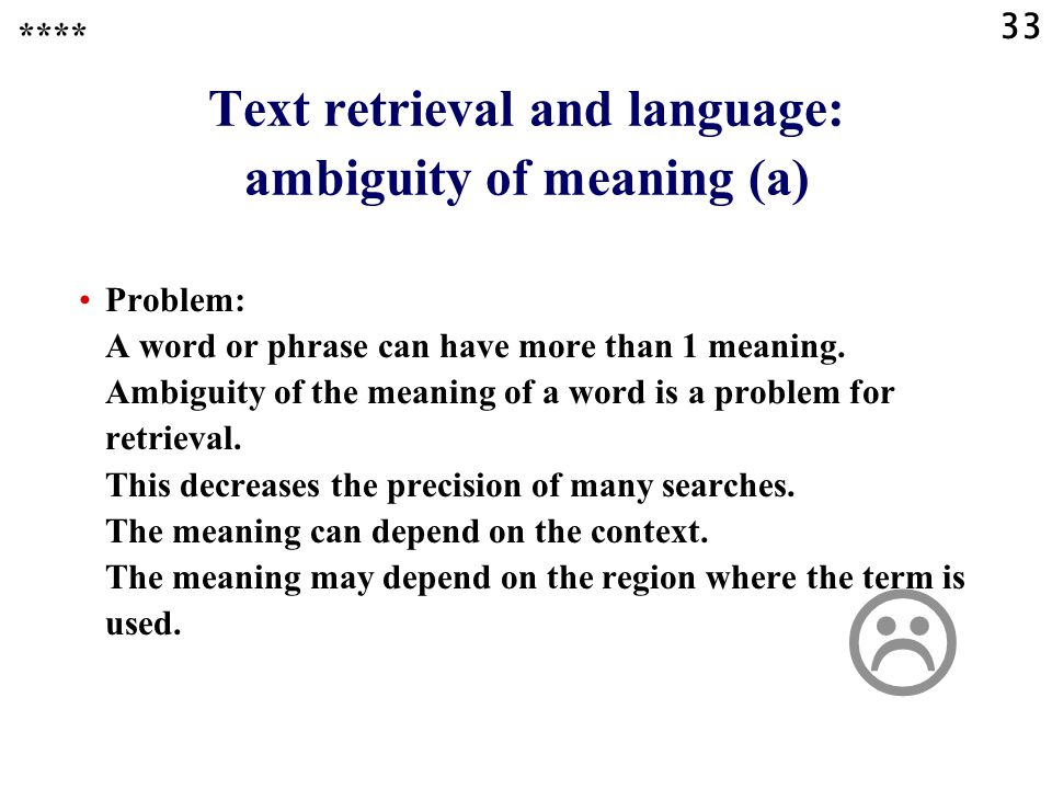 33 Text retrieval and language: ambiguity of meaning (a) Problem: A word or phrase can have more than 1 meaning.