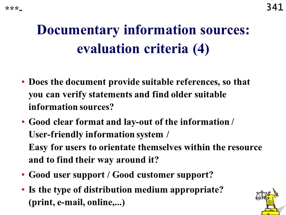 341 Documentary information sources: evaluation criteria (4) Does the document provide suitable references, so that you can verify statements and find older suitable information sources.