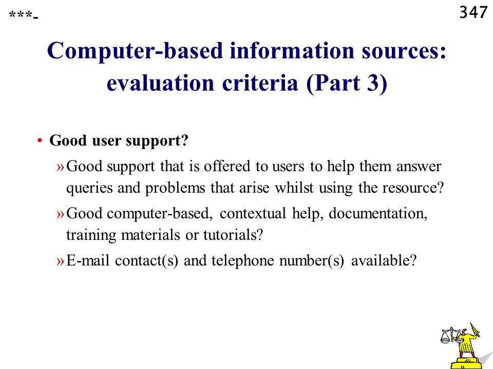 347 Computer-based information sources: evaluation criteria (Part 3) ***- Good user support.