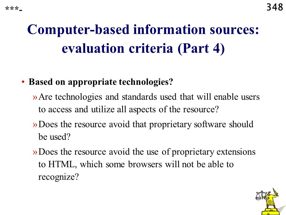 348 Computer-based information sources: evaluation criteria (Part 4) ***- Based on appropriate technologies.