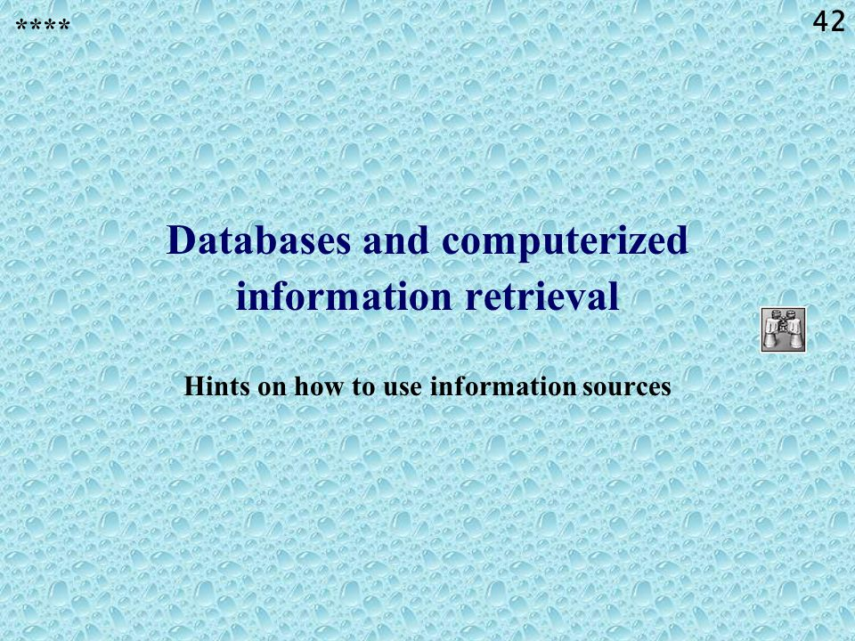 42 Databases and computerized information retrieval Hints on how to use information sources ****