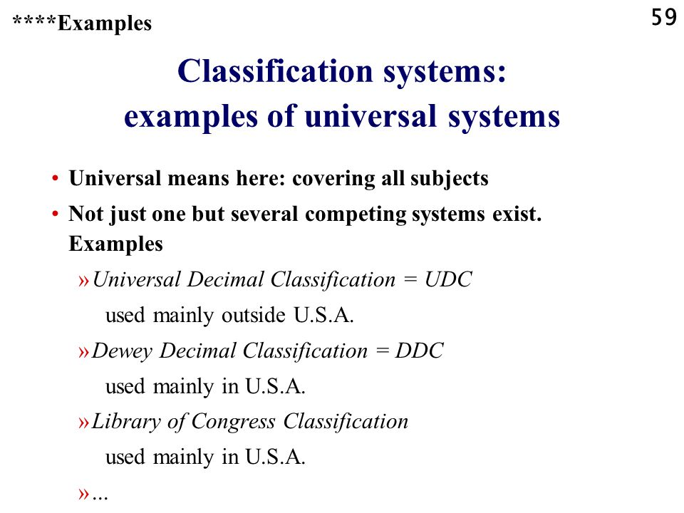 59 Universal means here: covering all subjects Not just one but several competing systems exist.