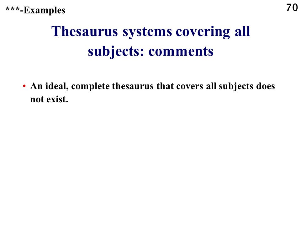 70 Thesaurus systems covering all subjects: comments An ideal, complete thesaurus that covers all subjects does not exist.