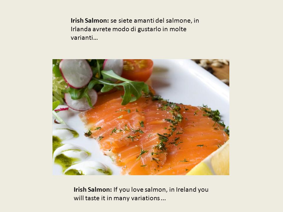 Irish Salmon: se siete amanti del salmone, in Irlanda avrete modo di gustarlo in molte varianti… Irish Salmon: If you love salmon, in Ireland you will taste it in many variations...
