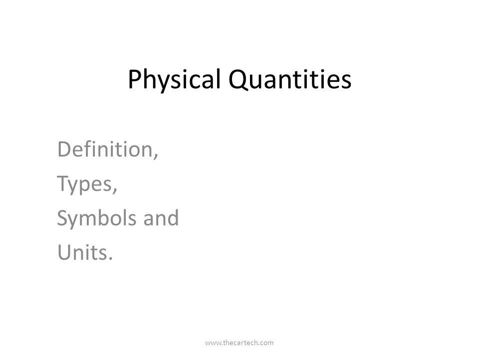 Physical Quantities Definition, Types, Symbols and Units. www.thecartech.com