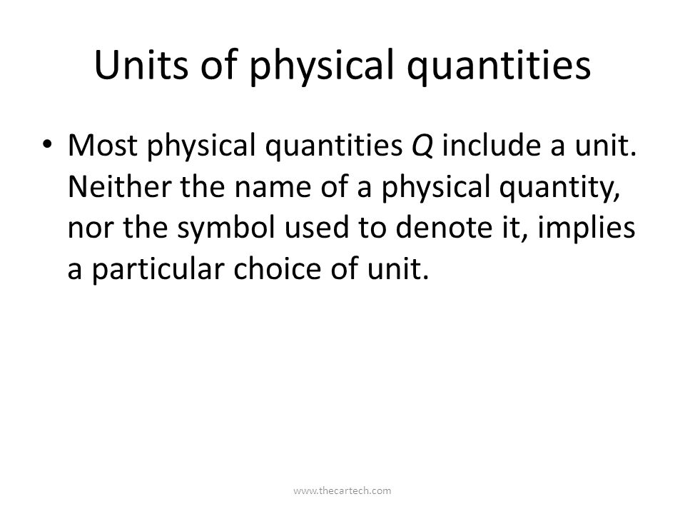 Units of physical quantities Most physical quantities Q include a unit.