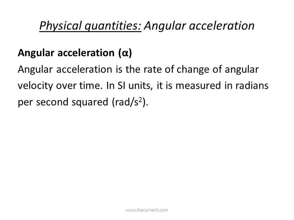Physical quantities: Angular acceleration Angular acceleration (α) Angular acceleration is the rate of change of angular velocity over time.