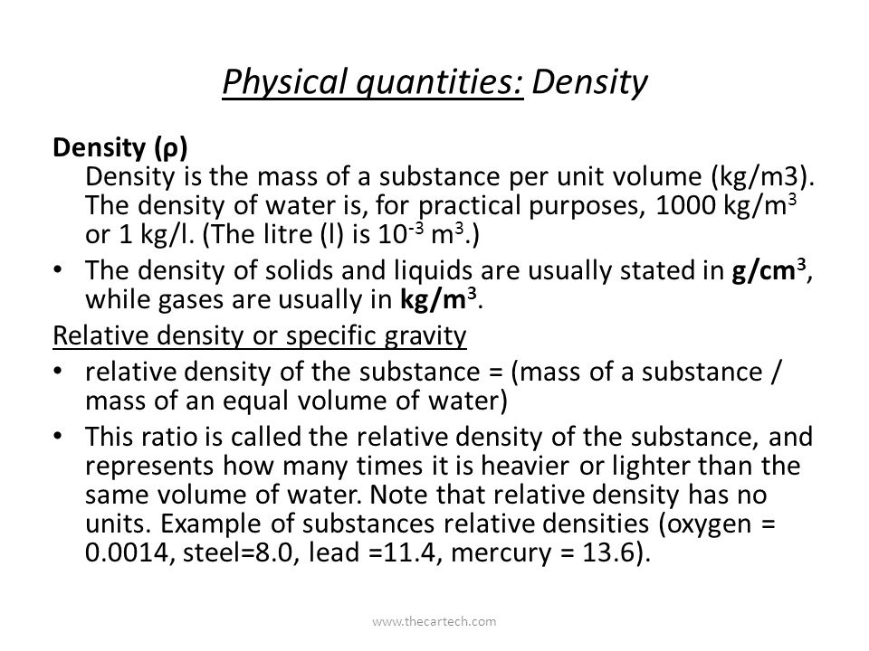 Physical quantities: Density Density (ρ) Density is the mass of a substance per unit volume (kg/m3).