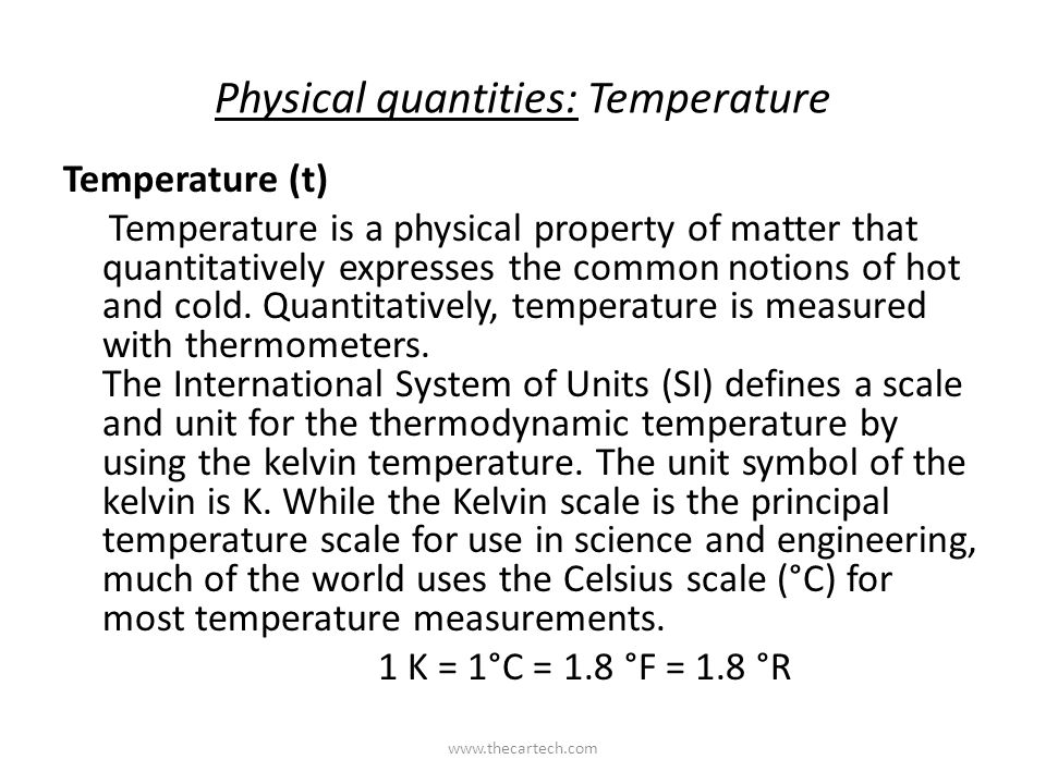 Physical quantities: Temperature Temperature (t) Temperature is a physical property of matter that quantitatively expresses the common notions of hot and cold.