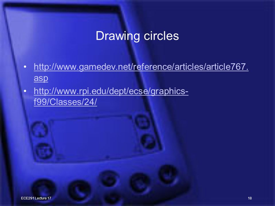 ECE291 Lecture 1718 Drawing circles http://www.gamedev.net/reference/articles/article767.